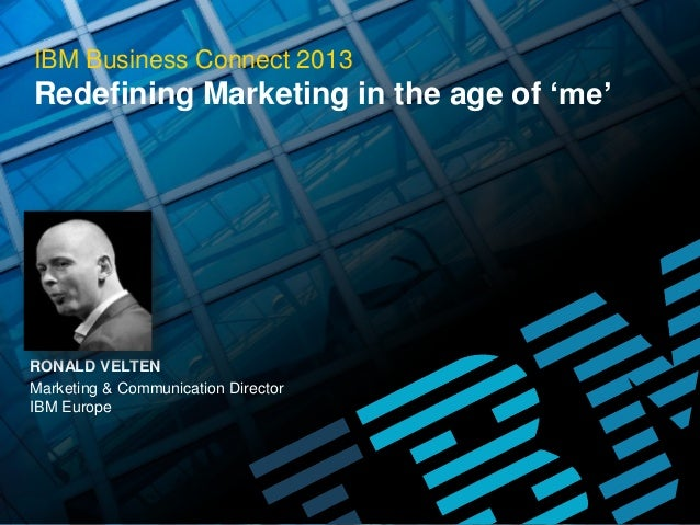 IBM Business Connect 2013  Redefining Marketing in the age of 'me'  RONALD VELTEN Marketing & Communication Director IBM E...