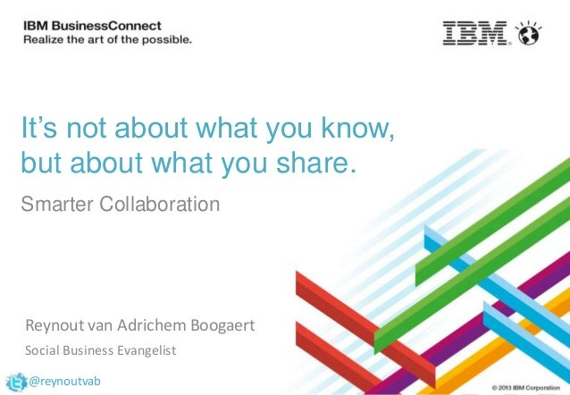It's not about what you know, but about what you share. Smarter Collaboration  Reynout van Adrichem Boogaert Social Busine...