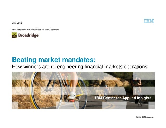 July 2012In collaboration with Broadridge Financial SolutionsBeating market mandates:How winners are re-engineering finan...