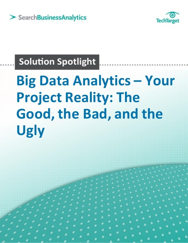 Big Data Analytics – YourProject Reality: TheGood, the Bad, and theUgly
