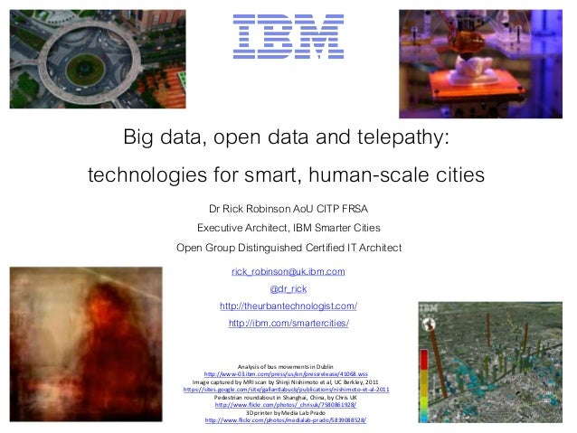 Big data, open data and telepathy: technologies for smart, human-scale cities Dr Rick Robinson AoU CITP FRSA Executive Arc...