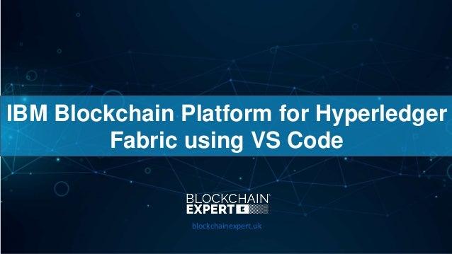 IBM Blockchain Platform for Hyperledger Fabric using VS Code blockchainexpert.uk
