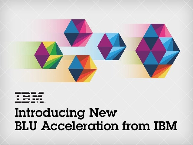 Introducing New BLU Acceleration from IBM