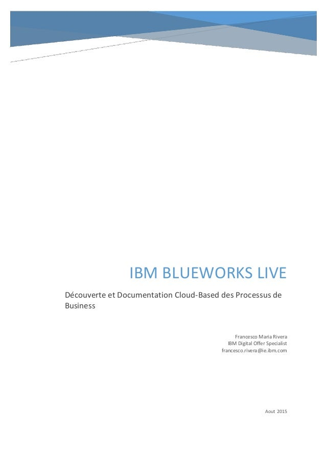 IBM BLUEWORKS LIVE Découverte et Documentation Cloud-Based des Processus de Business Francesco Maria Rivera IBM Digital Of...