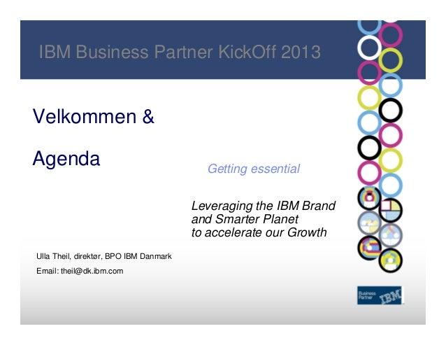 IBM Business Partner KickOff 2013Velkommen &Agenda                                    Getting essential                   ...