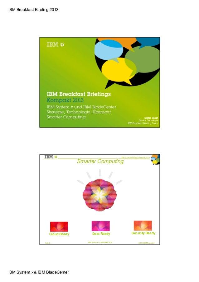 IBM Breakfast Briefing 2013                     IBM System x und IBM BladeCenter                     Strategie, Technologi...
