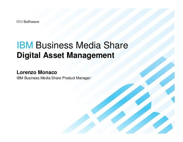 IBM Business Media ShareDigital Asset ManagementLorenzo MonacoIBM Business Media Share Product Manager