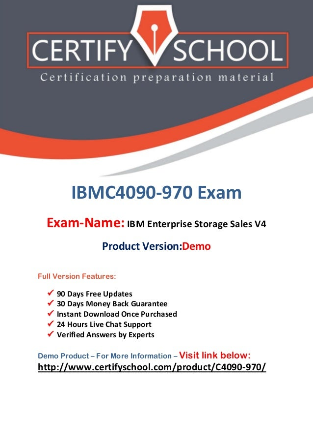 IBMC4090-970 Exam Exam-Name: IBM Enterprise Storage Sales V4 Product Version:Demo Full Version Features:  90 Days Free Up...