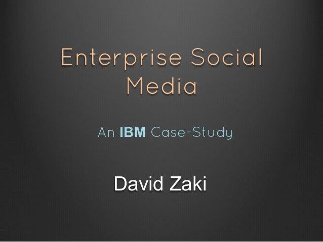 Enterprise Social     Media   An IBM Case-Study     David Zaki