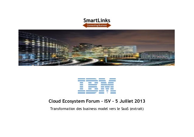 Cloud Ecosystem Forum – ISV - 5 Juillet 2013  Transformation des business model vers le SaaS (extrait)
