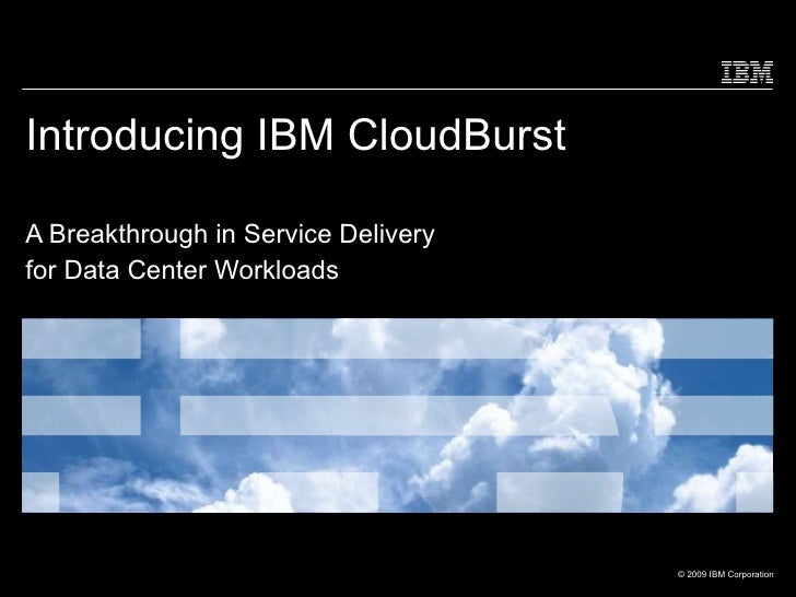 Introducing IBM CloudBurst A Breakthrough in Service Delivery for Data Center Workloads