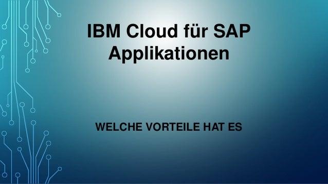 WELCHE VORTEILE HAT ES IBM Cloud für SAP Applikationen