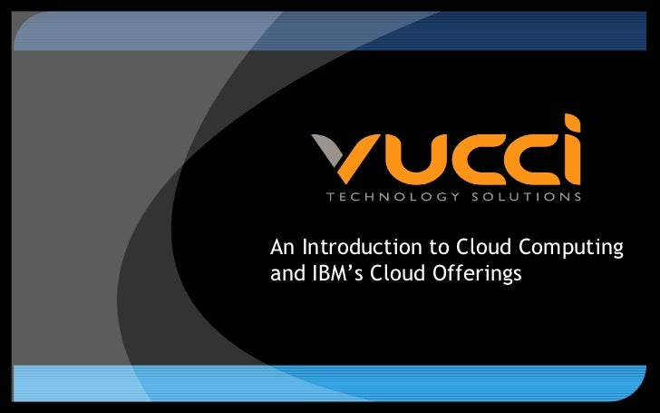 An Introduction to Cloud Computing and IBM's Cloud Offerings