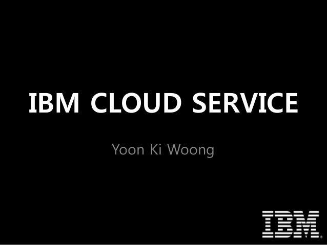 IBM CLOUD SERVICE Yoon Ki Woong