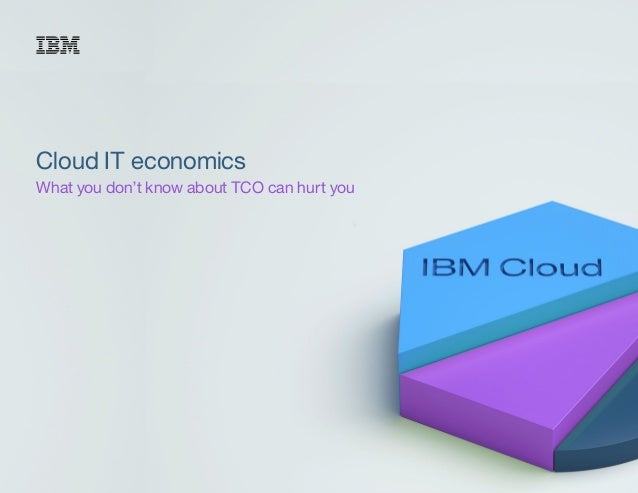 Cloud IT economics What you don't know about TCO can hurt you