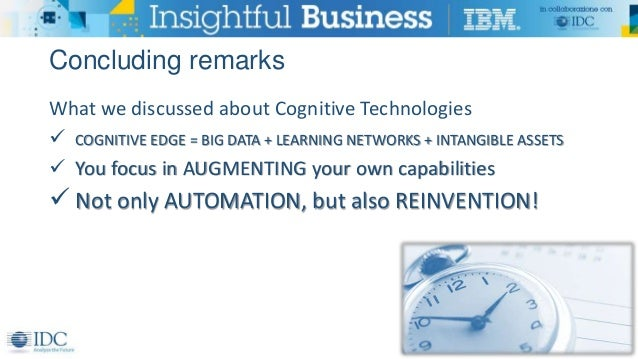 Concluding remarks What we discussed about Cognitive Technologies  COGNITIVE EDGE = BIG DATA + LEARNING NETWORKS + INTANG...
