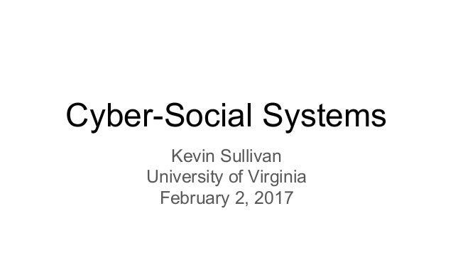 Cyber-Social Systems Kevin Sullivan University of Virginia February 2, 2017