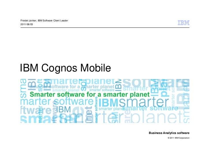 Friedel Jonker, IBM Software Client Leader2011/06/03IBM Cognos Mobile                                             Business...
