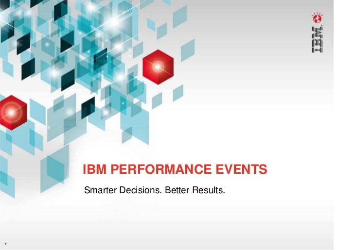 IBM PERFORMANCE EVENTS     Smarter Decisions. Better Results.     1