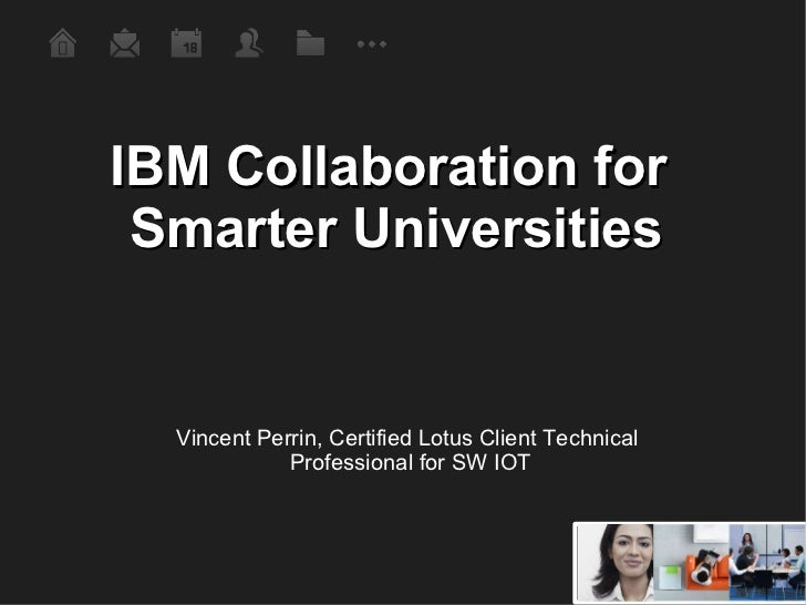 IBM Collaboration for  Smarter Universities Vincent Perrin, Certified Lotus Client Technical  Professional for SW IOT