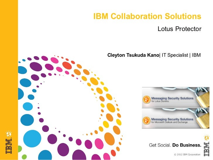 IBM Collaboration Solutions                         Lotus Protector   Cleyton Tsukuda Kano| IT Specialist | IBM           ...