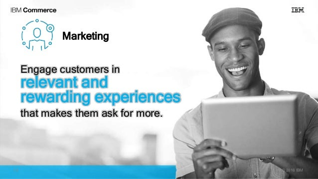Marketing Engage customers in relevant and rewarding experiences that makes them ask for more. © 2016 IBM14
