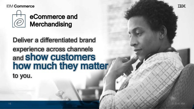 Deliver a differentiated brand experience across channels and show customers how much they matter to you. eCommerce and Me...