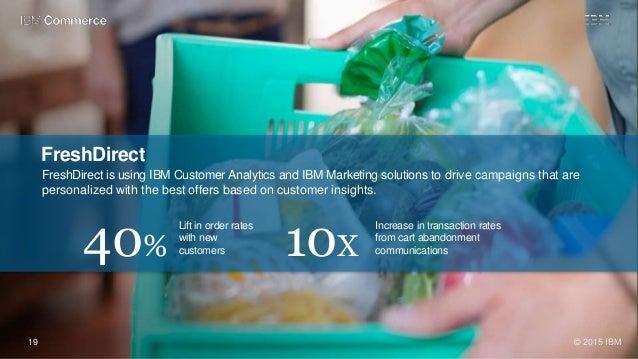 19 © 2015 IBM FreshDirect FreshDirect is using IBM Customer Analytics and IBM Marketing solutions to drive campaigns that ...