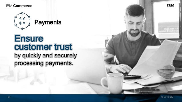 Payments Ensure customer trust by quickly and securely processing payments. © 2016 IBM24