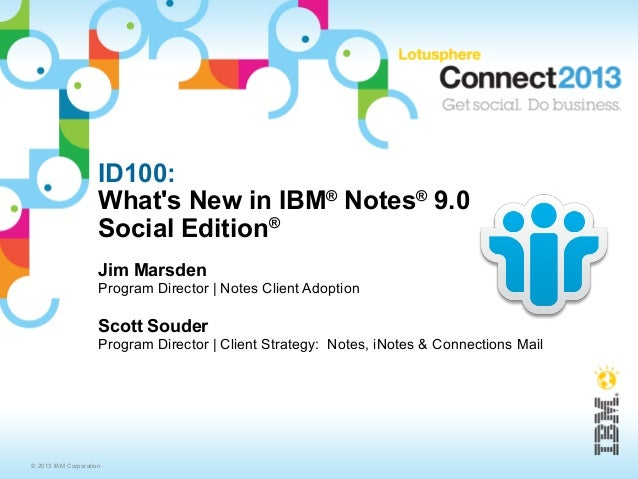 ID100:                     Whats New in IBM® Notes® 9.0                     Social Edition®                     Jim Marsde...