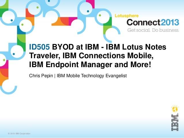 ID505 BYOD at IBM - IBM Lotus Notes                    Traveler, IBM Connections Mobile,                    IBM Endpoint M...