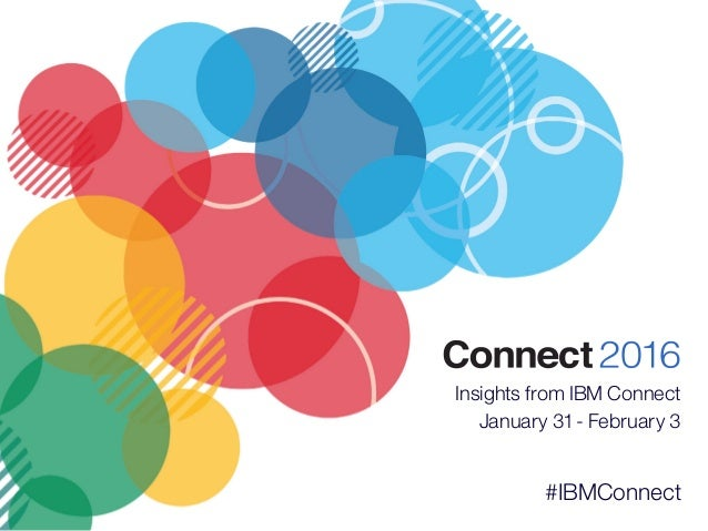 Insights from IBM Connect January 31 - February 3 #IBMConnect