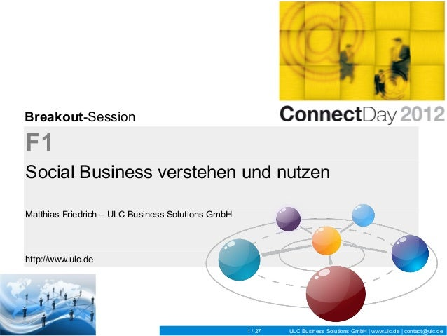 Breakout-SessionF1Social Business verstehen und nutzenMatthias Friedrich – ULC Business Solutions GmbHhttp://www.ulc.de   ...