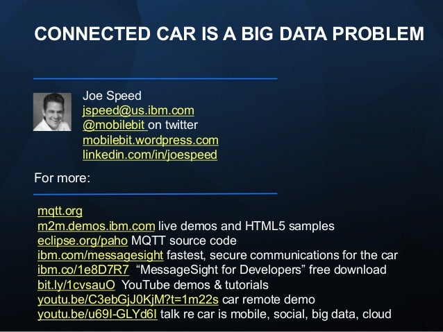 CONNECTED CAR IS A BIG DATA PROBLEM Joe Speed jspeed@us.ibm.com @mobilebit on twitter mobilebit.wordpress.com linkedin.com...