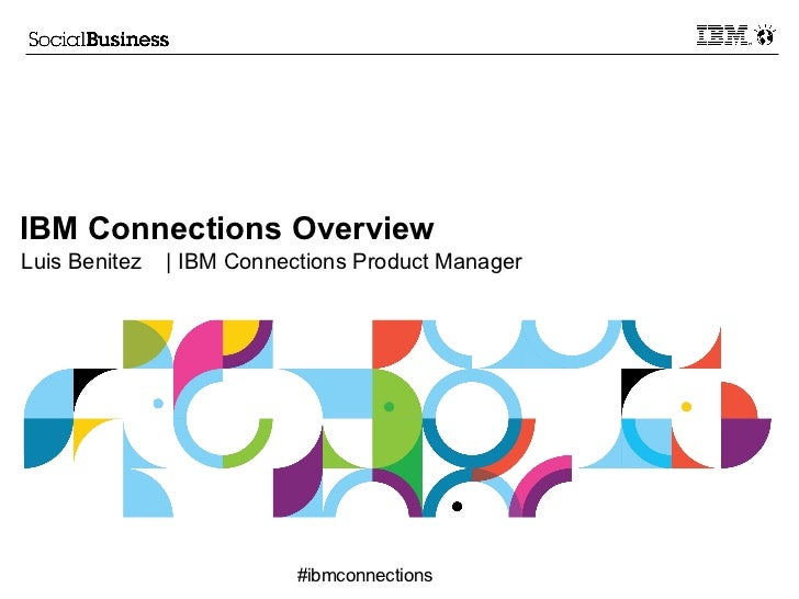 IBM Connections OverviewLuis Benitez   | IBM Connections Product Manager                           #ibmconnections