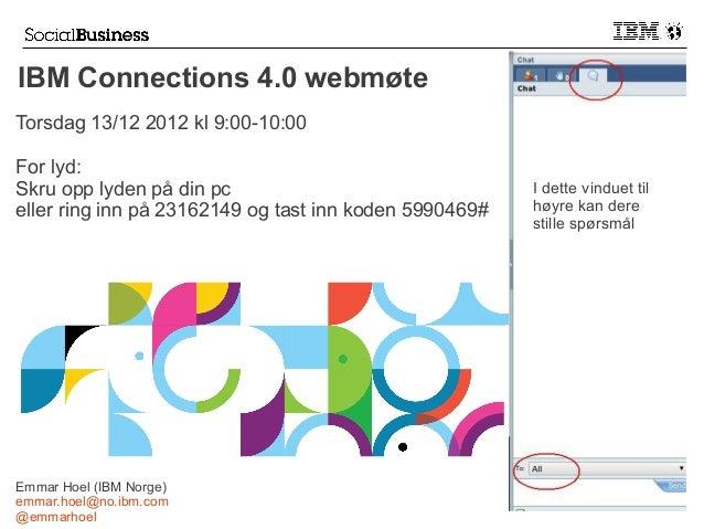 IBM Connections 4.0 webmøteTorsdag 13/12 2012 kl 9:00-10:00For lyd:Skru opp lyden på din pc                               ...