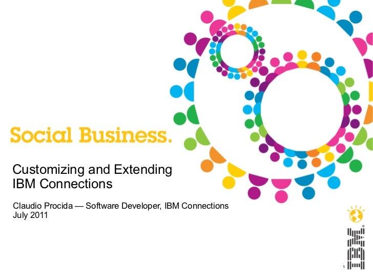 Customizing and ExtendingIBM ConnectionsClaudio Procida — Software Developer, IBM ConnectionsJuly 2011                    ...