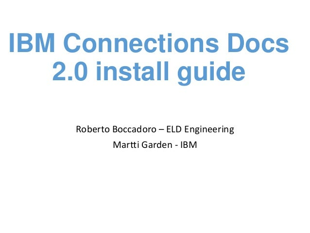 IBM Connections Docs 2.0 install guide Roberto Boccadoro – ELD Engineering Martti Garden - IBM
