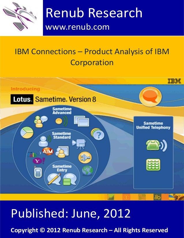 IBM Connections – Product Analysis of IBMCorporationRenub Researchwww.renub.comPublished: June, 2012Copyright © 2012 Renub...