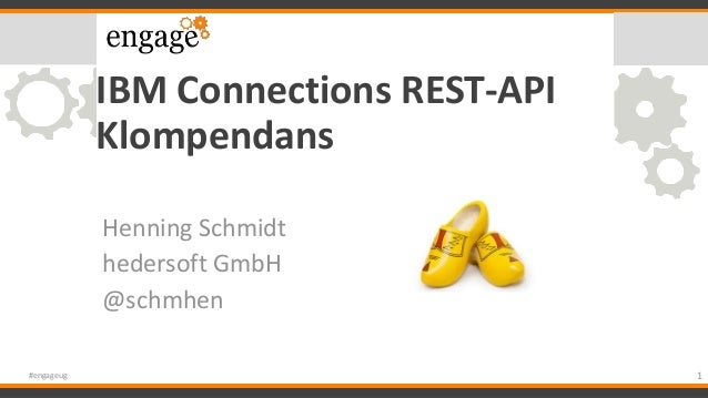 IBM Connections REST-API Klompendans Henning Schmidt hedersoft GmbH @schmhen 1#engageug