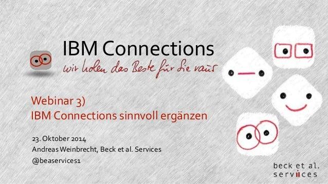 IBM Connections  Webinar 3)  IBM Connections sinnvoll ergänzen  23. Oktober 2014  Andreas Weinbrecht, Beck et al. Services...