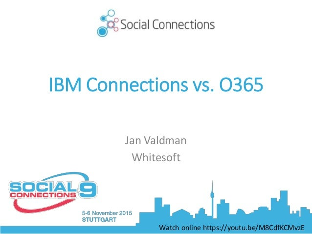 IBM Connections vs. O365 Jan Valdman Whitesoft Watch online https://youtu.be/M8CdfKCMvzE