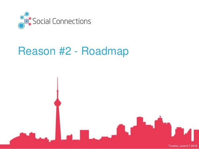 Toronto, June 6-7 2016 Reason #2 - Roadmap