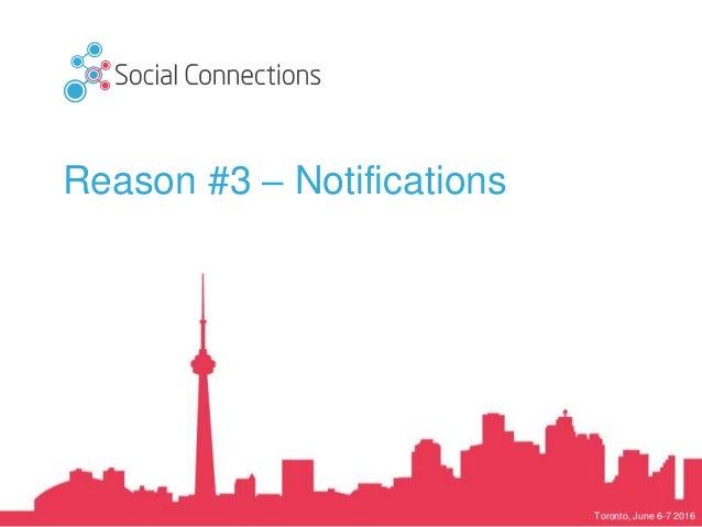 Toronto, June 6-7 2016 Reason #3 – Notifications