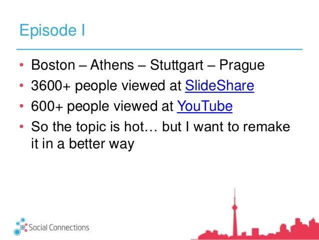 Episode I • Boston – Athens – Stuttgart – Prague • 3600+ people viewed at SlideShare • 600+ people viewed at YouTube • So ...