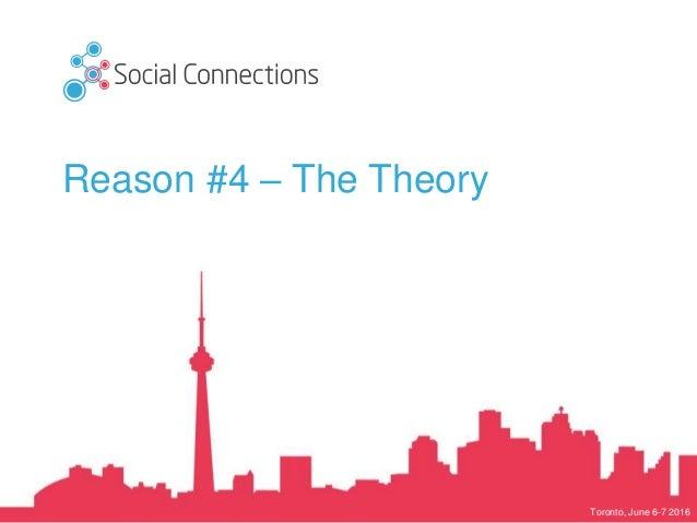 Toronto, June 6-7 2016 Reason #4 – The Theory