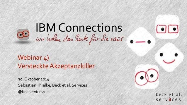 IBM Connections  Webinar 4)  Versteckte Akzeptanzkiller  30. Oktober 2014  Sebastian Thielke, Beck et al. Services  @bease...