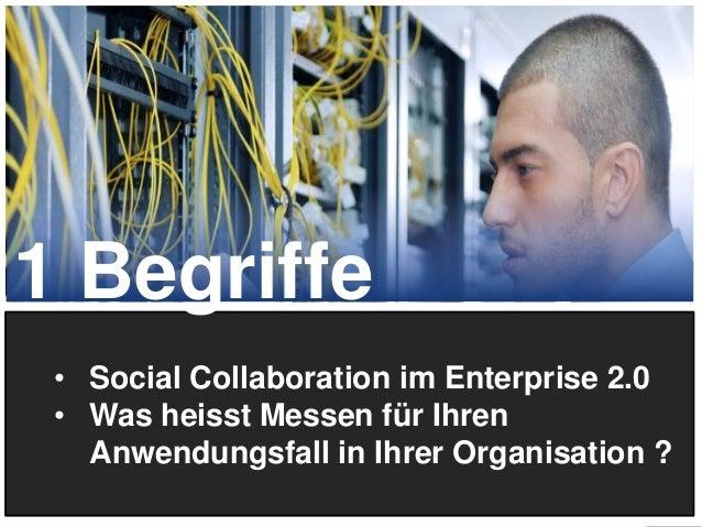 1 Begriffe • Social Collaboration im Enterprise 2.0 • Was heisst Messen für Ihren Anwendungsfall in Ihrer Organisation ? 5