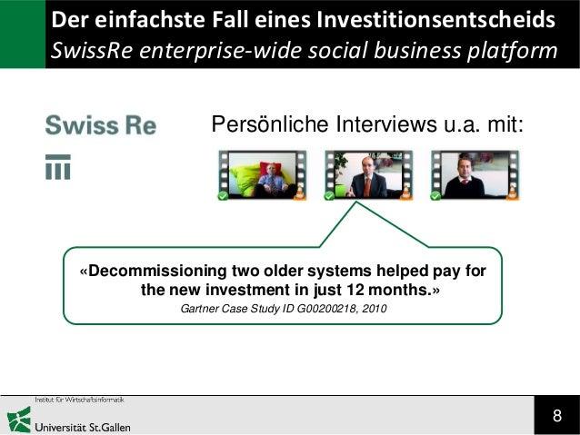 Der einfachste Fall eines Investitionsentscheids SwissRe enterprise-wide social business platform Persönliche Interviews u...