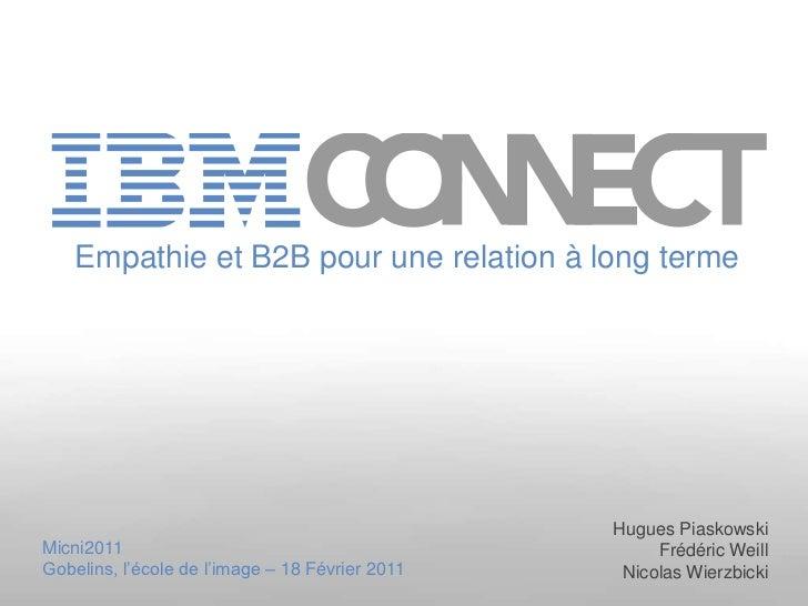 Empathie et B2B pour une relation à long terme<br />Hugues Piaskowski<br />Frédéric Weill<br />Nicolas Wierzbicki<br />Mic...